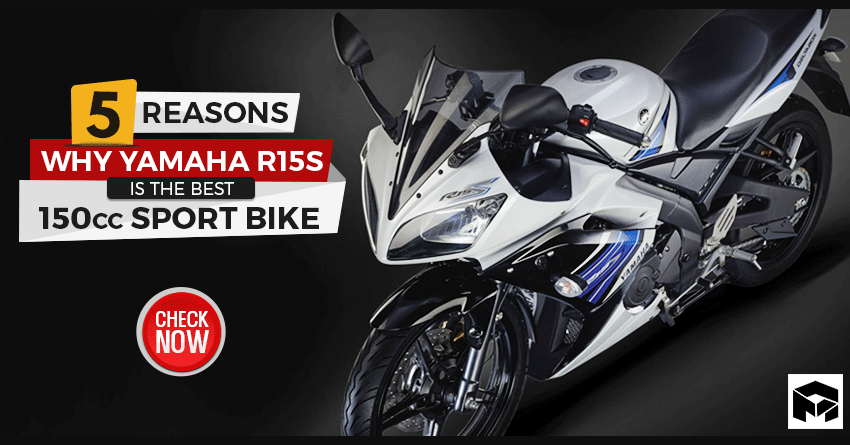 5 Reasons Why Yamaha R15S is the Best 150cc Sport Bike in India