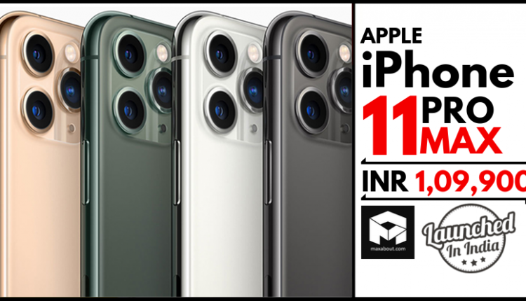 Apple iPhone 11 Pro Max Launched in India Starting @ INR 1,09,900